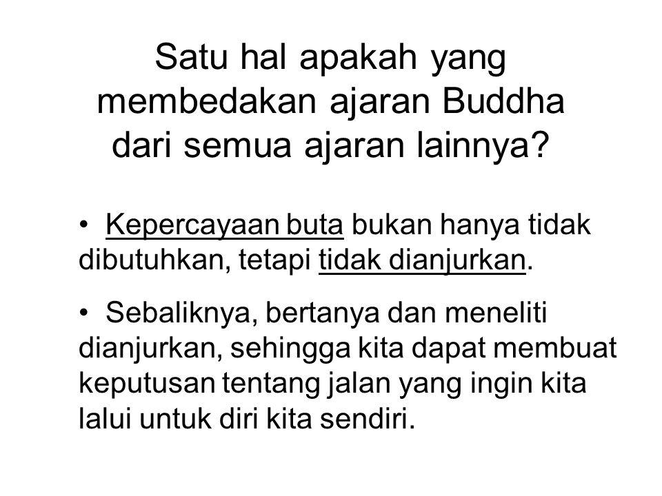 Satu hal apakah yang membedakan ajaran Buddha dari semua ajaran lainnya.