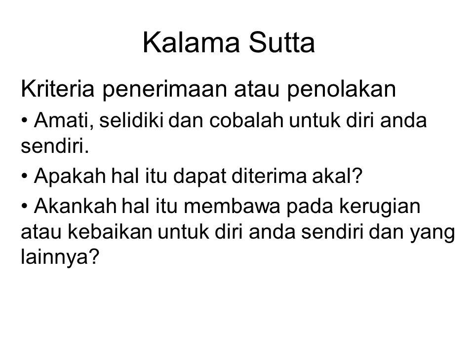 Kalama Sutta Kriteria penerimaan atau penolakan Amati, selidiki dan cobalah untuk diri anda sendiri.