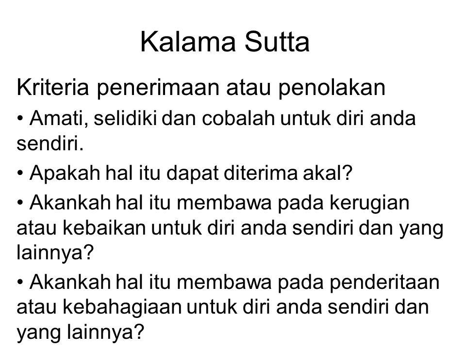 Kalama Sutta Kriteria penerimaan atau penolakan Amati, selidiki dan cobalah untuk diri anda sendiri. Apakah hal itu dapat diterima akal? Akankah hal i