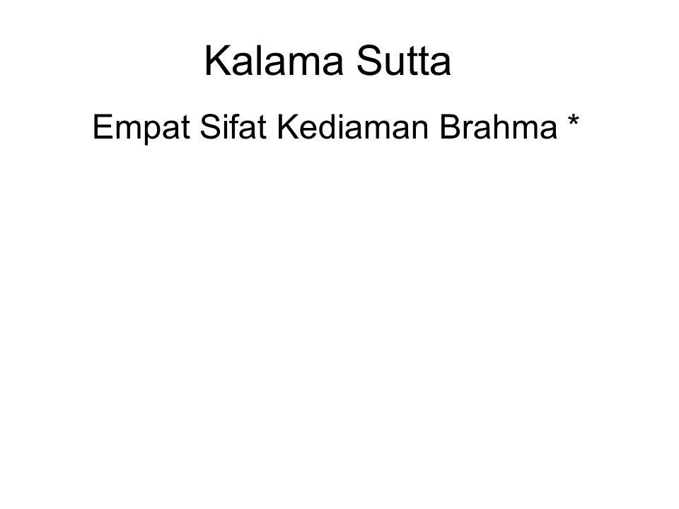 Kalama Sutta Empat Sifat Kediaman Brahma * Loving-Kindness / Metta Compassion / Karuna Sympathetic joy / Mudita Equanimity / Upekkha * Or the Four Brahma Viharas