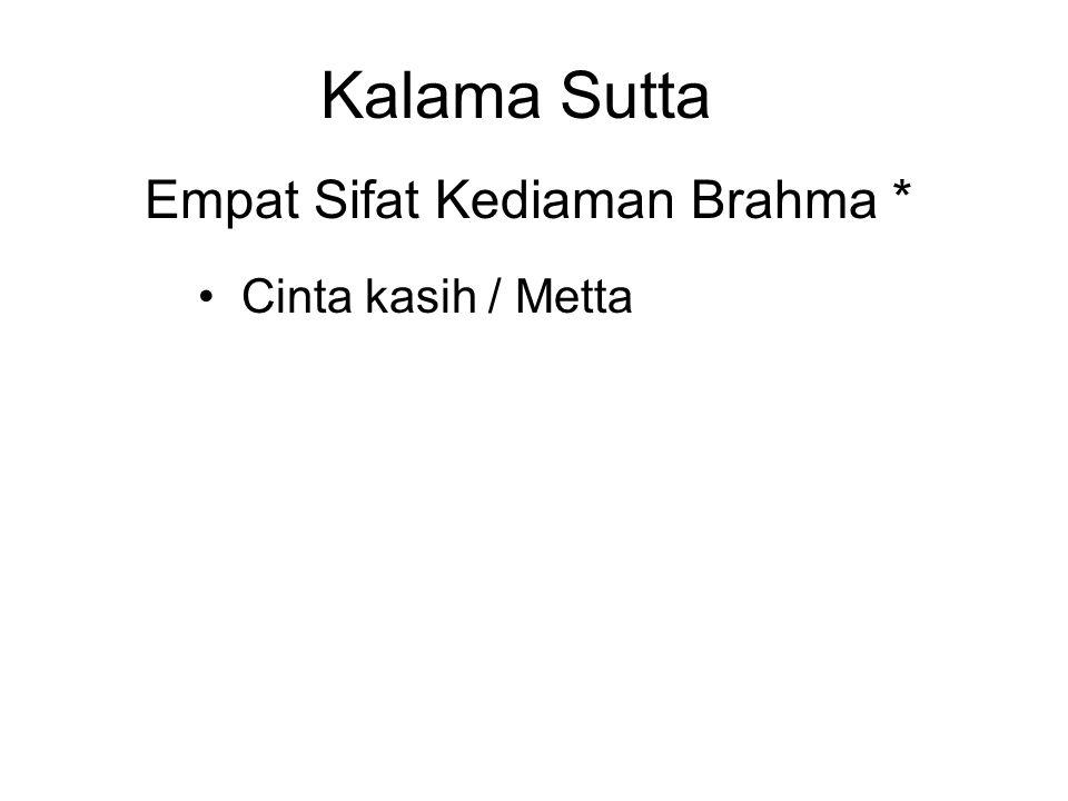Kalama Sutta Empat Sifat Kediaman Brahma * Cinta kasih / Metta Compassion / Karuna Sympathetic joy / Mudita Equanimity / Upekkha * Or the Four Brahma Viharas
