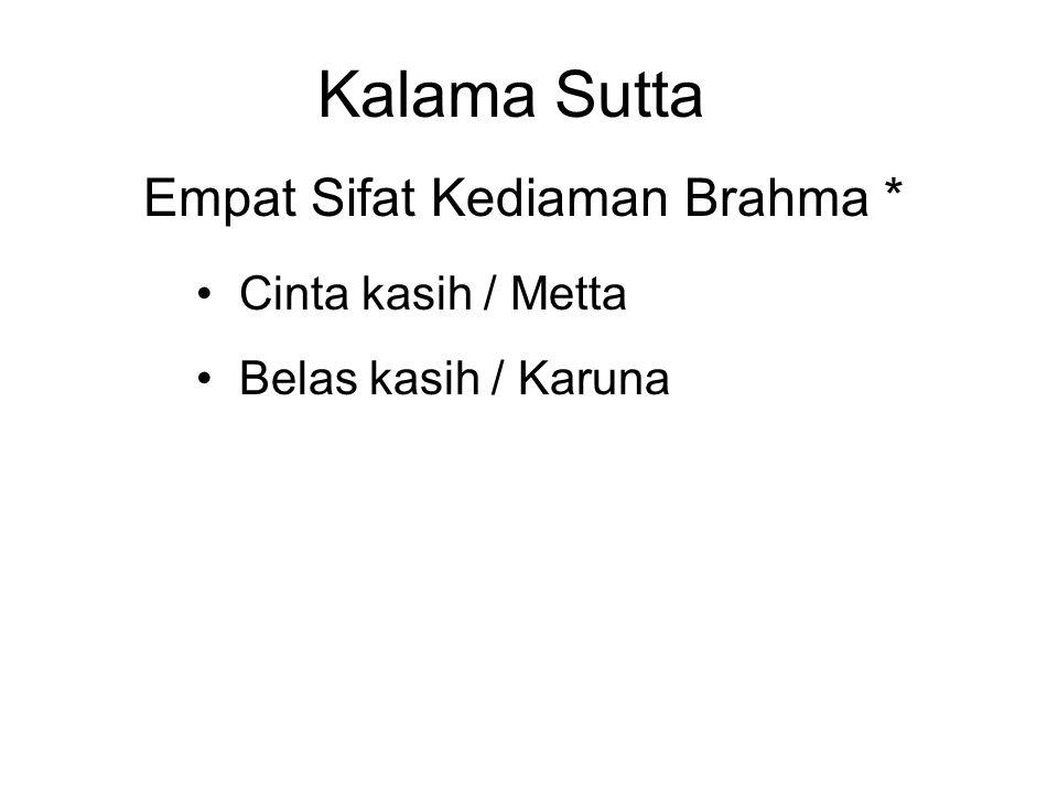 Kalama Sutta Empat Sifat Kediaman Brahma * Cinta kasih / Metta Belas kasih / Karuna Sympathetic joy / Mudita Equanimity / Upekkha * Or the Four Brahma Viharas