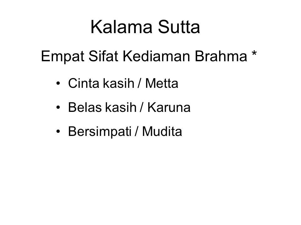 Kalama Sutta Empat Sifat Kediaman Brahma * Cinta kasih / Metta Belas kasih / Karuna Bersimpati / Mudita Equanimity / Upekkha * Or the Four Brahma Viha