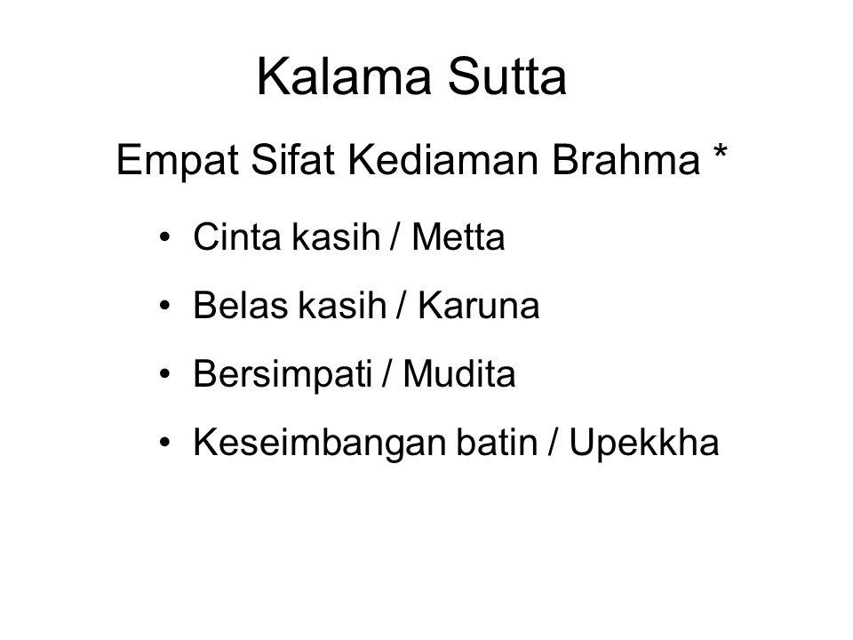 Kalama Sutta Empat Sifat Kediaman Brahma * Cinta kasih / Metta Belas kasih / Karuna Bersimpati / Mudita Keseimbangan batin / Upekkha * Or the Four Brahma Viharas