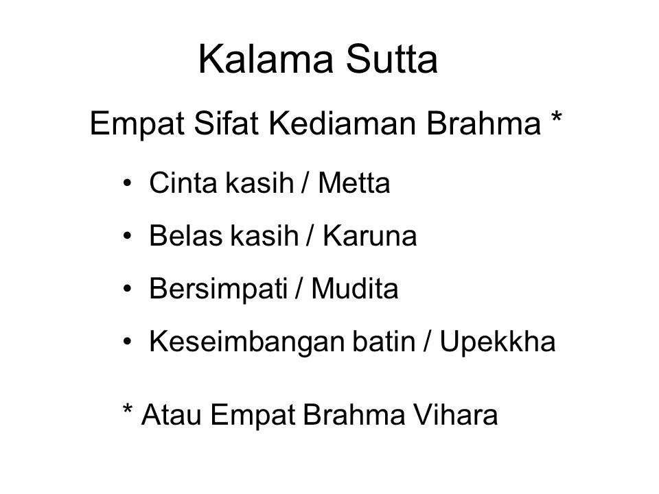 Kalama Sutta Empat Sifat Kediaman Brahma * Cinta kasih / Metta Belas kasih / Karuna Bersimpati / Mudita Keseimbangan batin / Upekkha * Atau Empat Brahma Vihara