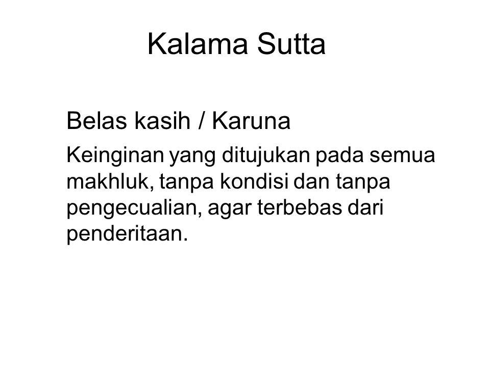 Kalama Sutta Belas kasih / Karuna Keinginan yang ditujukan pada semua makhluk, tanpa kondisi dan tanpa pengecualian, agar terbebas dari penderitaan.
