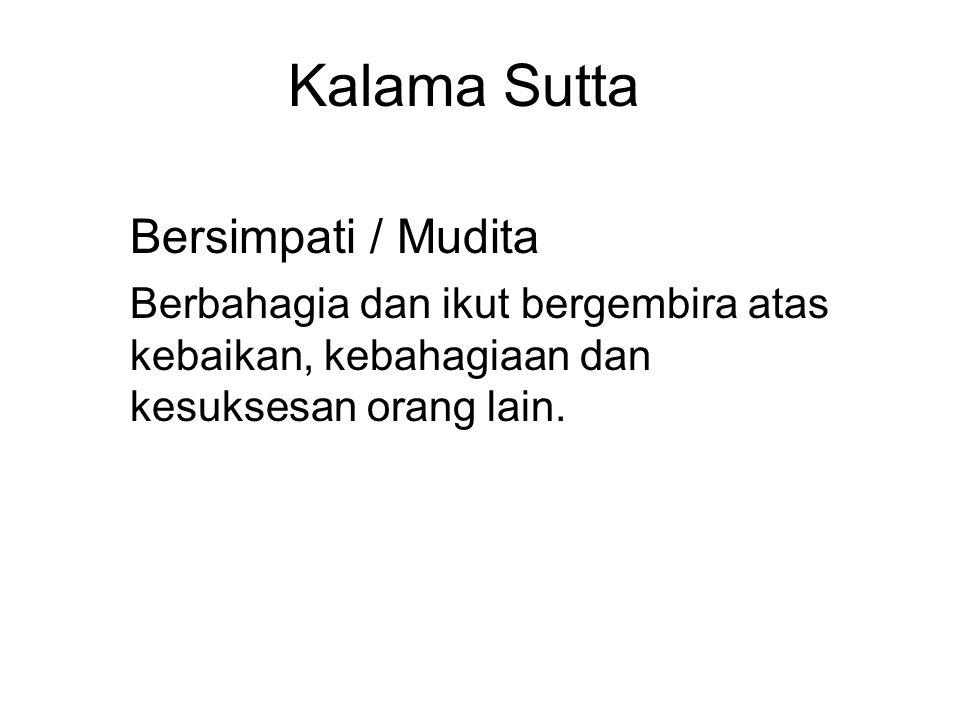 Kalama Sutta Bersimpati / Mudita Berbahagia dan ikut bergembira atas kebaikan, kebahagiaan dan kesuksesan orang lain.