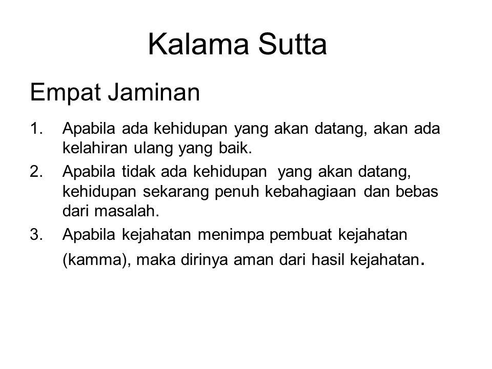 Kalama Sutta Empat Jaminan 1.Apabila ada kehidupan yang akan datang, akan ada kelahiran ulang yang baik.