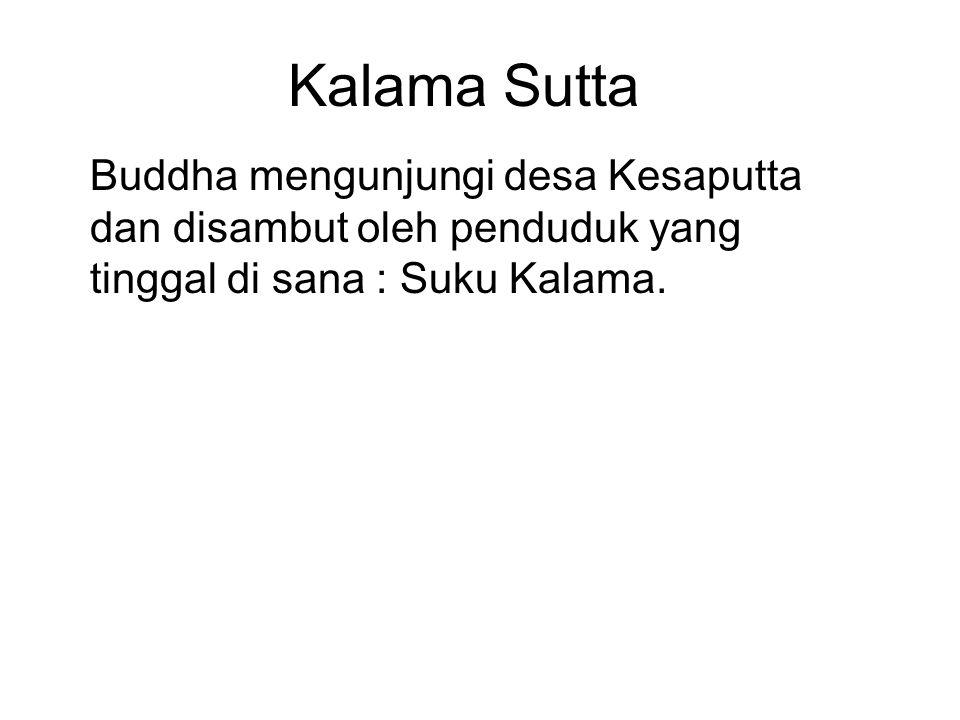 Kalama Sutta Buddha mengunjungi desa Kesaputta dan disambut oleh penduduk yang tinggal di sana : Suku Kalama.