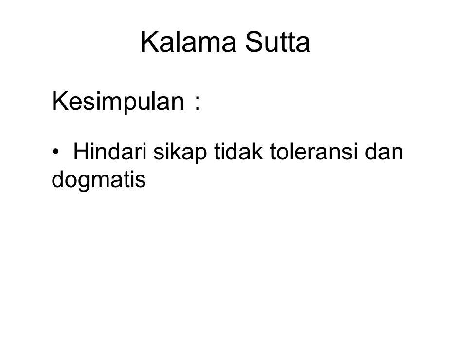 Kalama Sutta Kesimpulan : Hindari sikap tidak toleransi dan dogmatis Be tolerant and open-minded.