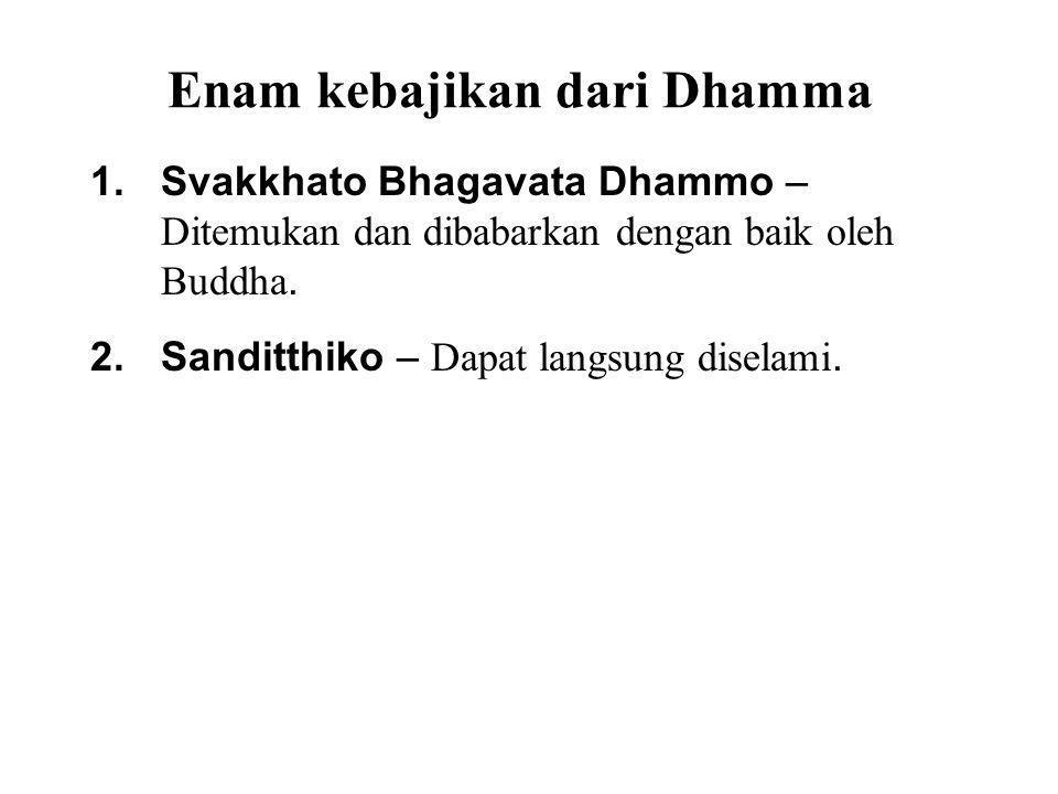 Enam kebajikan dari Dhamma 1.Svakkhato Bhagavata Dhammo – Ditemukan dan dibabarkan dengan baik oleh Buddha.