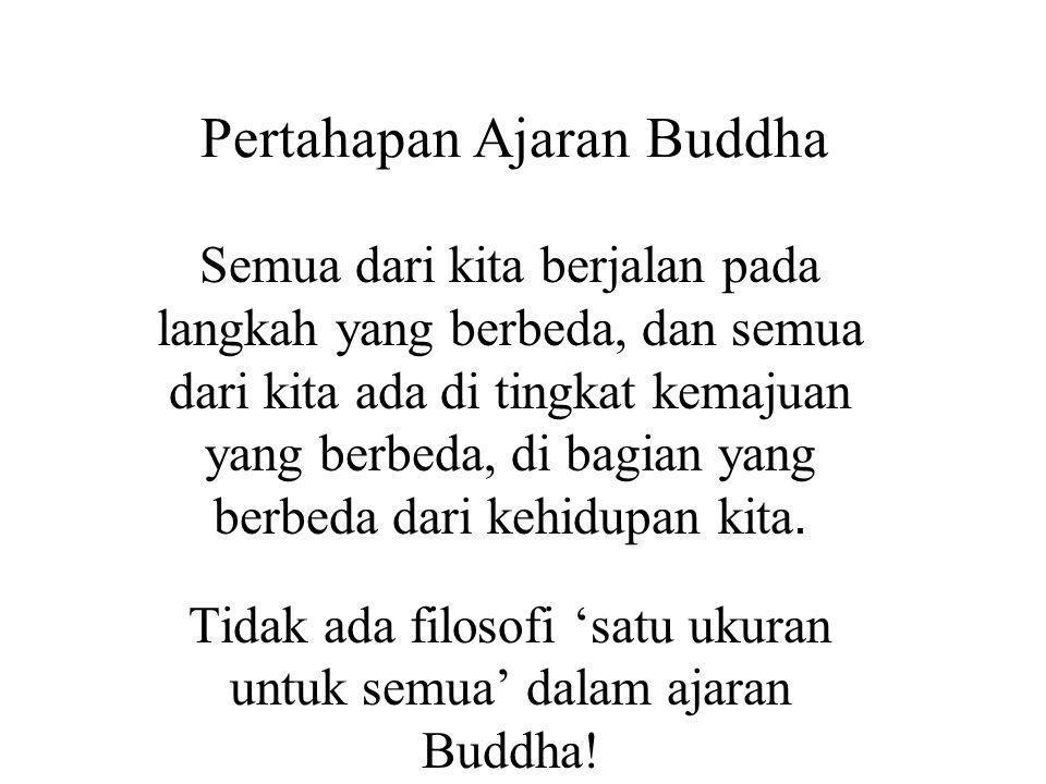 Pertahapan Ajaran Buddha Semua dari kita berjalan pada langkah yang berbeda, dan semua dari kita ada di tingkat kemajuan yang berbeda, di bagian yang