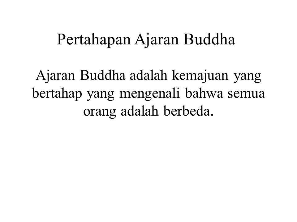 Pertahapan Ajaran Buddha Ajaran Buddha adalah kemajuan yang bertahap yang mengenali bahwa semua orang adalah berbeda.