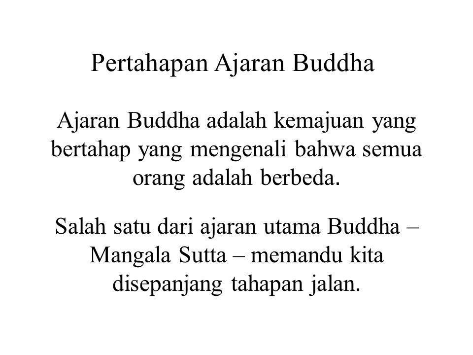 Pertahapan Ajaran Buddha Ajaran Buddha adalah kemajuan yang bertahap yang mengenali bahwa semua orang adalah berbeda. Salah satu dari ajaran utama Bud