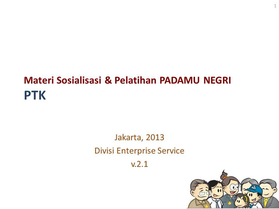 Materi Sosialisasi & Pelatihan PADAMU NEGRI PTK Jakarta, 2013 Divisi Enterprise Service v.2.1 1
