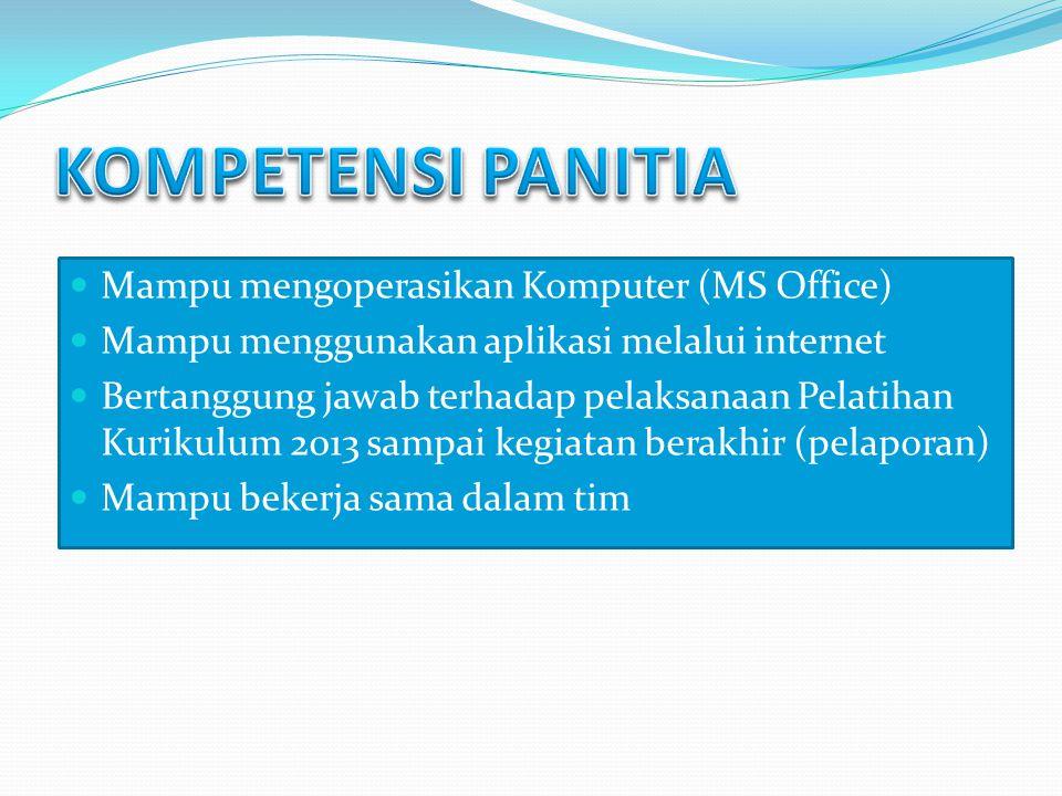 Mampu mengoperasikan Komputer (MS Office) Mampu menggunakan aplikasi melalui internet Bertanggung jawab terhadap pelaksanaan Pelatihan Kurikulum 2013