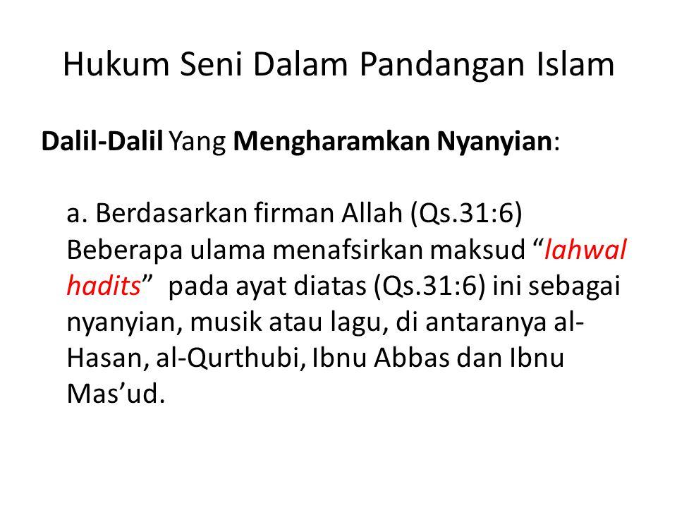 """Hukum Seni Dalam Pandangan Islam Dalil-Dalil Yang Mengharamkan Nyanyian: a. Berdasarkan firman Allah (Qs.31:6) Beberapa ulama menafsirkan maksud """"lahw"""