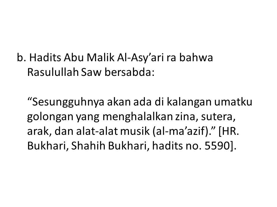 """b. Hadits Abu Malik Al-Asy'ari ra bahwa Rasulullah Saw bersabda: """"Sesungguhnya akan ada di kalangan umatku golongan yang menghalalkan zina, sutera, ar"""
