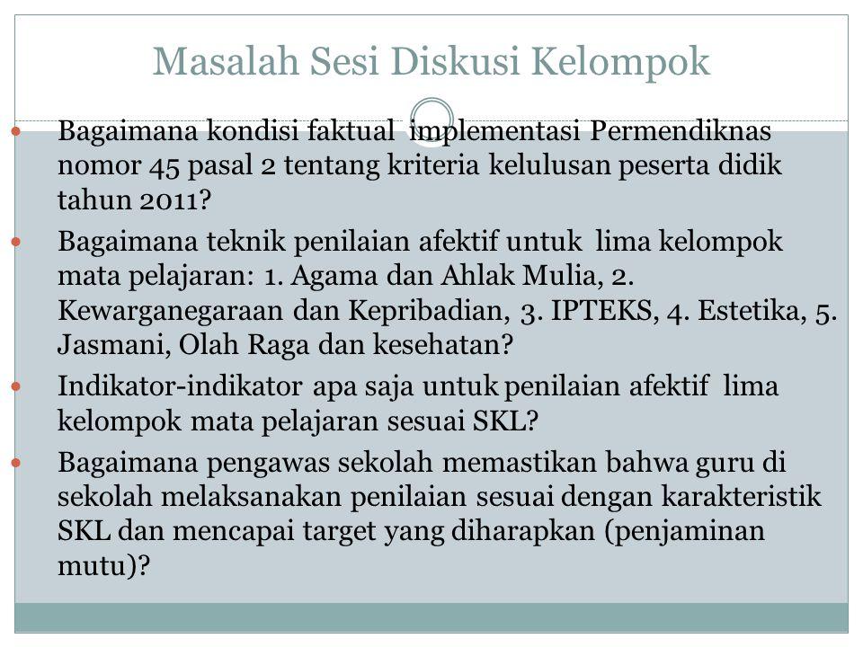Masalah Sesi Diskusi Kelompok Bagaimana kondisi faktual implementasi Permendiknas nomor 45 pasal 2 tentang kriteria kelulusan peserta didik tahun 2011
