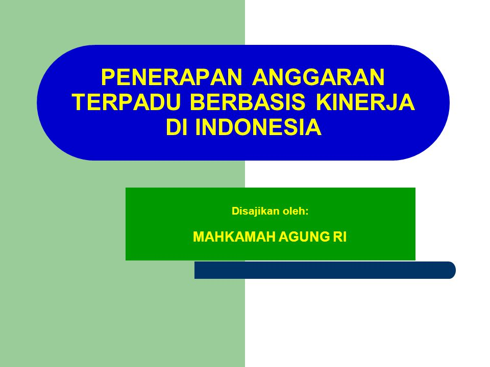 PENERAPAN ANGGARAN TERPADU BERBASIS KINERJA DI INDONESIA Disajikan oleh: MAHKAMAH AGUNG RI