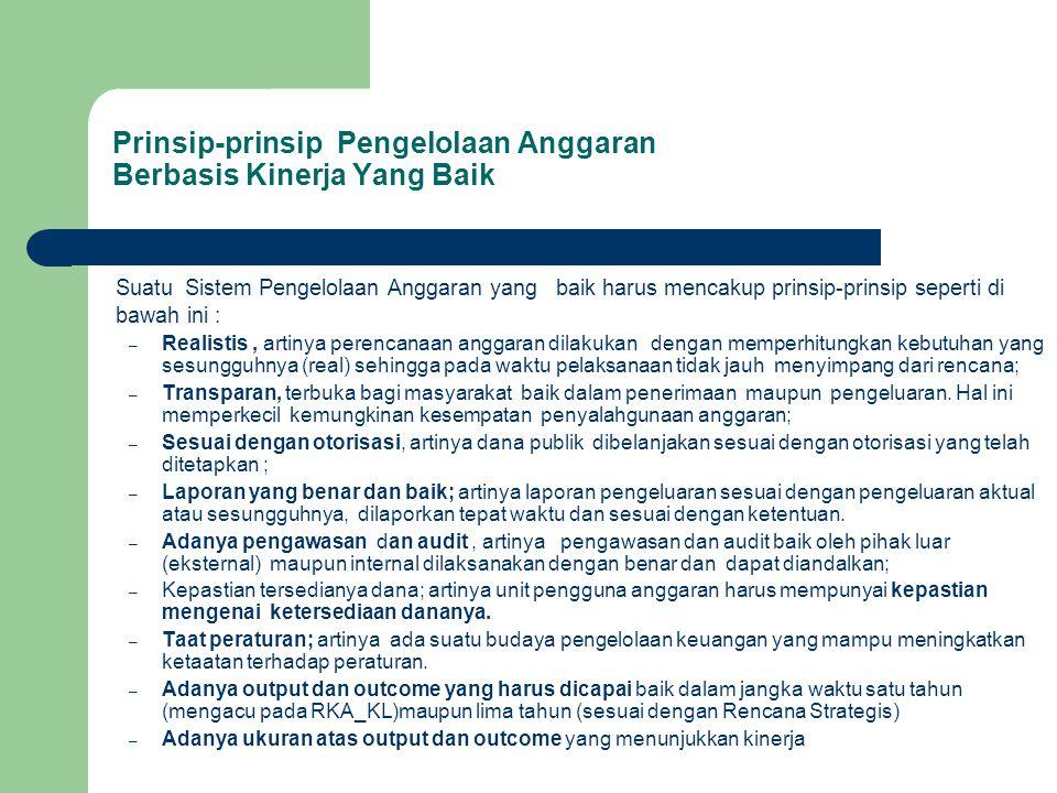 Prinsip-prinsip Pengelolaan Anggaran Berbasis Kinerja Yang Baik Suatu Sistem Pengelolaan Anggaran yang baik harus mencakup prinsip-prinsip seperti di