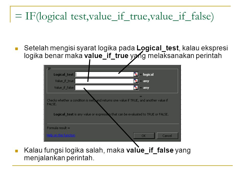 Setelah mengisi syarat logika pada Logical_test, kalau ekspresi logika benar maka value_if_true yang melaksanakan perintah Kalau fungsi logika salah,