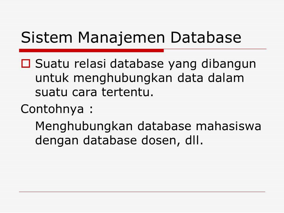 Sistem Manajemen Database  Suatu relasi database yang dibangun untuk menghubungkan data dalam suatu cara tertentu. Contohnya : Menghubungkan database
