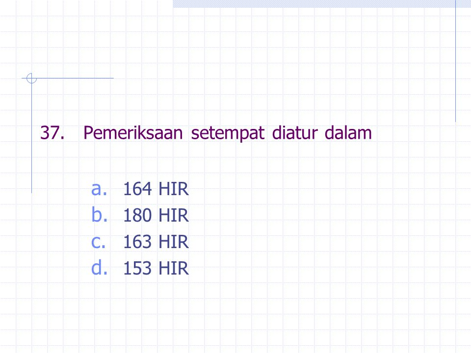 37.Pemeriksaan setempat diatur dalam a. 164 HIR b. 180 HIR c. 163 HIR d. 153 HIR