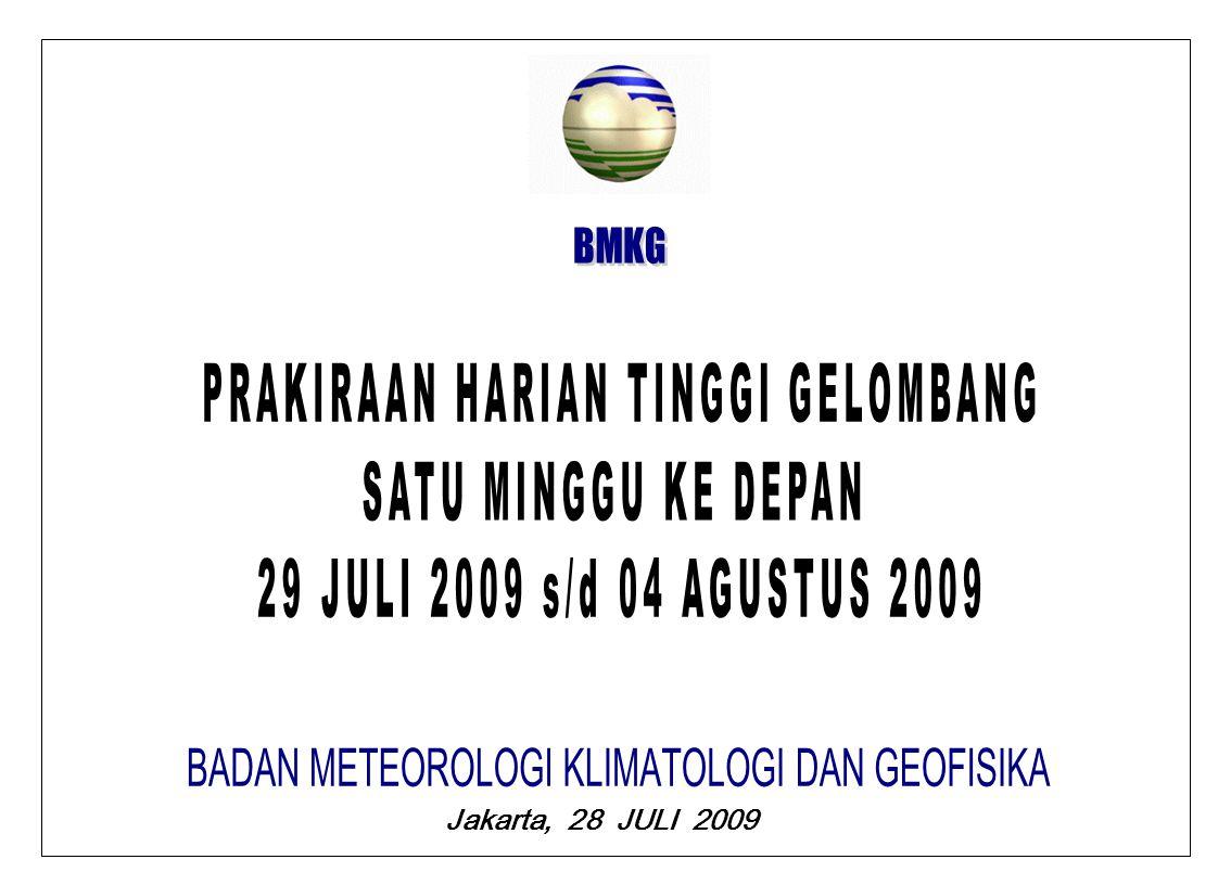 BMKG RABU, 29 JULI 2009 PRAKIRAAN TINGGI GELOMBANG GELOMBANG DAPAT TERJADI 1.0 M S/D 2,0 M DI : PERAIRAN BANGKA BELITUNG, PERAIRAN JAMBI DAN RIAU, SELAT MALAKA BARAT LAUT, PERAIRAN UTARA JAWA, PERAIRAN SULAWESI SELATAN, TELUK BONE, LAUT FLORES, PERAIRAN UTARA NUSA TENGGARA, TELUK TOMINI DAN LAUT SULAWESI GELOMBANG DAPAT TERJADI 2,0 M S/D 3,0 M DI : LAUT NATUNA, SELAT KARIMATA, PERAIRAN ACEH DAN NIAS, SAMUDERA HINDIA BARAT NIAS, PERAIRAN MENTAWAI, PERAIRAN LAMPUNG BARAT, SELAT SUNDA BARAT DAYA, PERAIRAN SELATAN JAWA, LAUT JAWA, PERAIRAN SABALANA, PERAIRAN SELATAN NUSA TENGGAR, LAUT SAWU, PERAIRAN SELATAN MERAUKE, TELUK TOLO, LAUT SERAM, PERAIRAN MOROTAI DAN LAUT MALUKU GELOMBANG DAPAT TERJADI 3,0 M S/D 4,0 M DI : TELUK SIAM, SAMUDERA HINDIA BARAT ACEH DAN BARAT MENTAWAI, PERAIRAN ENGGANO, SAMUDERA HINDIA SELATAN JAWA TENGAH HINGGA SELATAN LOMBOK, SELAT MAKASSAR SELATAN, LAUT TIMOR, PERAIRAN BABAR, PERAIRAN TANIMBAR, TELUK KARPENTARIA, LAUT ARU, PERAIRAN KEPULAUAN ARU, PERAIRAN KAI, LAUT BANDA, LAUT BURU, PERAIRAN SANGIHE TALAUD, LAUT HALMAHERA DAN SAMUDERA PASIFIK UTARA MOROTAI REKOMENDASI ( PERINGATAN DINI ) GELOMBANG DAPAT TERJADI 4,0 M S/D 5,0 M DI : LAUT CHINA SELATAN, LAUT ANDAMAN, SAMUDERA HINDIA SELATAN BENGKULU HINGGA SELATAN JAWA BARAT, LAUT TIMOR, LAUT ARAFURA DAN SAMUDERA PASIFIK UTARA BIAK HINGGA UTARA JAYAPURA ADANYA AWAN GELAP (CUMULONIMBUS) DI LOKASI TERSEBUT DAPAT MENIMBULKAN ANGIN KENCANG DAN MENAMBAH TINGGI GELOMBANG UP DATE 28 JULI 2009