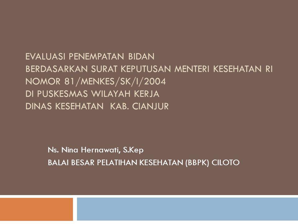 EVALUASI PENEMPATAN BIDAN BERDASARKAN SURAT KEPUTUSAN MENTERI KESEHATAN RI NOMOR 81/MENKES/SK/I/2004 DI PUSKESMAS WILAYAH KERJA DINAS KESEHATAN KAB. C