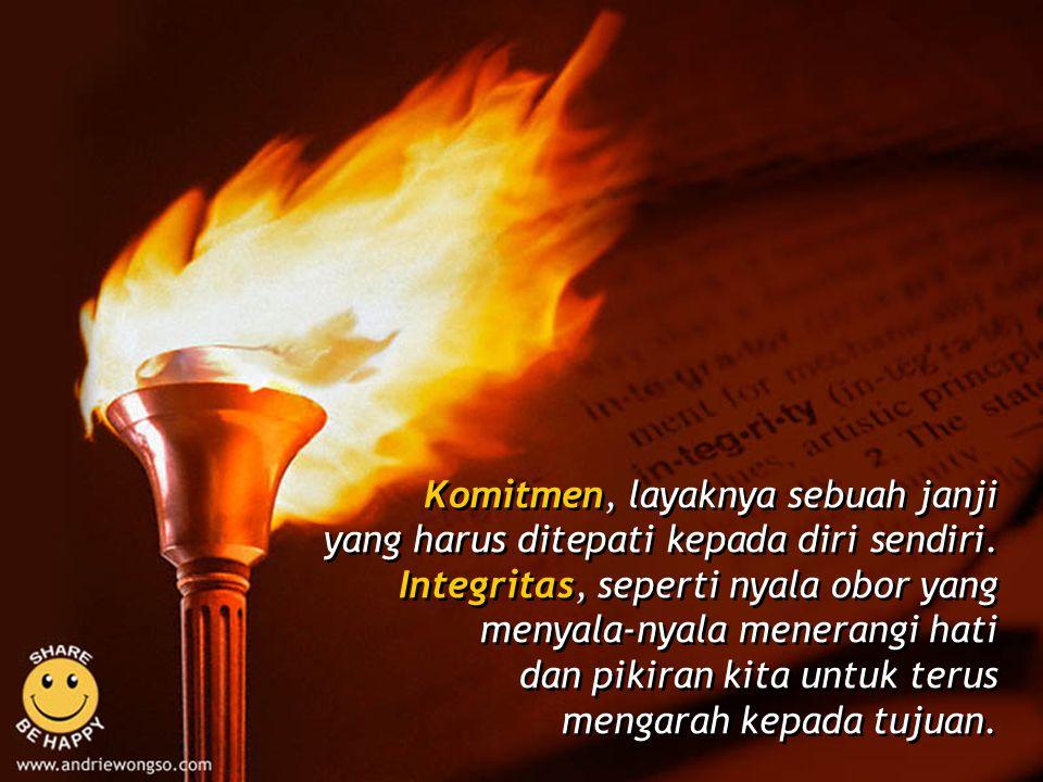 Bagi orang yang memiliki komitmen dan integritas tinggi, mereka tidak pernah merasa takut, ragu, atau bimbang dalam melaksanakan tugas yang dibebankan kepada mereka.