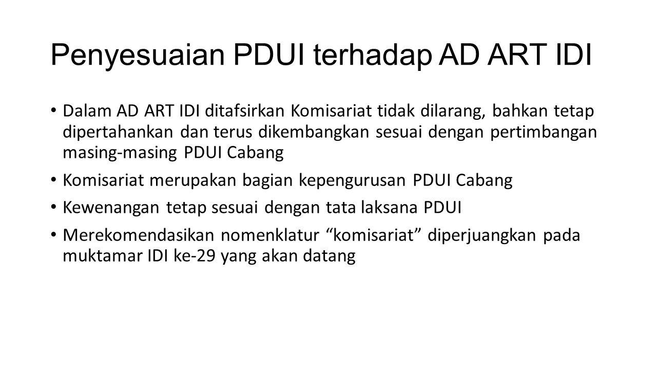 Penyesuaian PDUI terhadap AD ART IDI Dalam AD ART IDI ditafsirkan Komisariat tidak dilarang, bahkan tetap dipertahankan dan terus dikembangkan sesuai