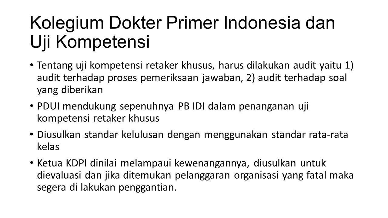 Kolegium Dokter Primer Indonesia dan Uji Kompetensi Tentang uji kompetensi retaker khusus, harus dilakukan audit yaitu 1) audit terhadap proses pemeri