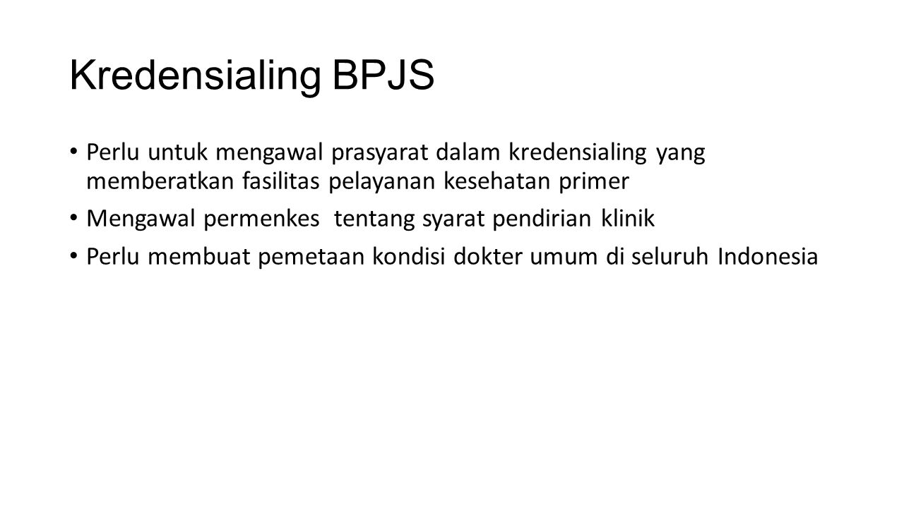 Kredensialing BPJS Perlu untuk mengawal prasyarat dalam kredensialing yang memberatkan fasilitas pelayanan kesehatan primer Mengawal permenkes tentang