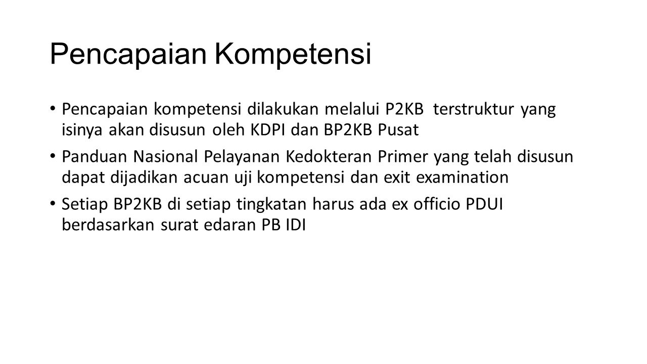 Pencapaian Kompetensi Pencapaian kompetensi dilakukan melalui P2KB terstruktur yang isinya akan disusun oleh KDPI dan BP2KB Pusat Panduan Nasional Pel