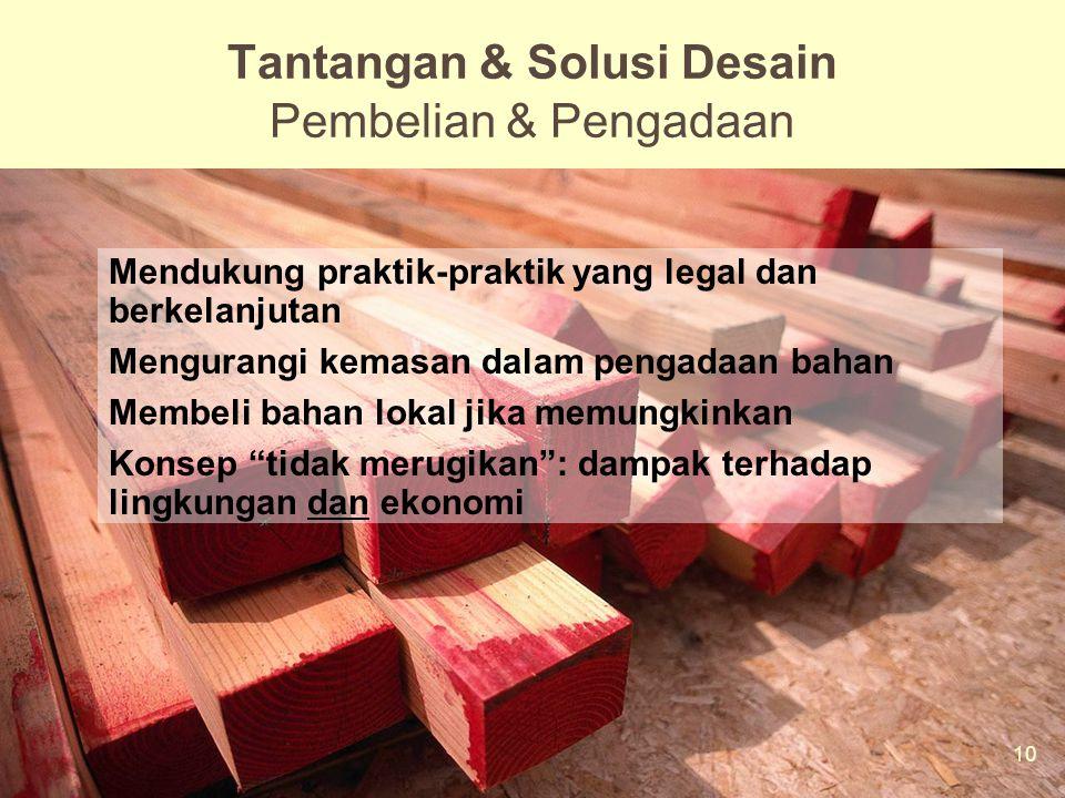 10 Mod 6 Ses 2 Mendukung praktik-praktik yang legal dan berkelanjutan Mengurangi kemasan dalam pengadaan bahan Membeli bahan lokal jika memungkinkan Konsep tidak merugikan : dampak terhadap lingkungan dan ekonomi Tantangan & Solusi Desain Pembelian & Pengadaan 10