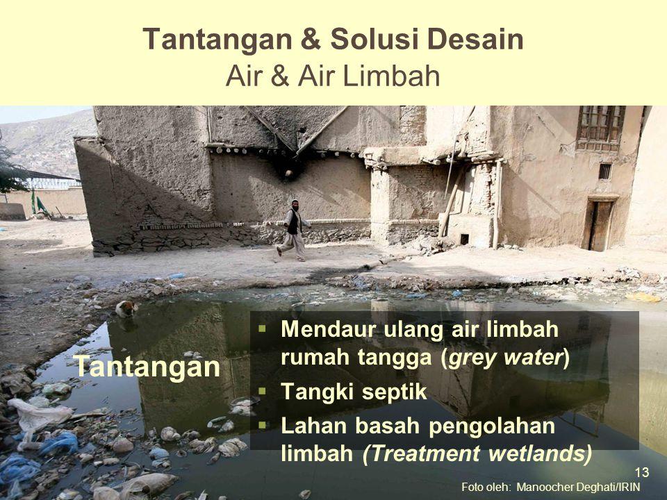 13 Mod 6 Ses 2  Mendaur ulang air limbah rumah tangga (grey water)  Tangki septik  Lahan basah pengolahan limbah (Treatment wetlands) Tantangan & Solusi Desain Air & Air Limbah Foto oleh: Manoocher Deghati/IRIN 13 Tantangan