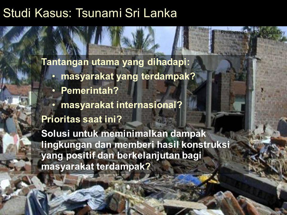 20 Mod 6 Ses 2 Studi Kasus: Tsunami Sri Lanka Photo credit: WFP/Jordan Dey Tantangan utama yang dihadapi: masyarakat yang terdampak.