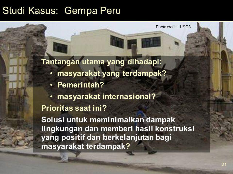21 Mod 6 Ses 2 Studi Kasus: Gempa Peru Photo credit: USGS 21 Tantangan utama yang dihadapi: masyarakat yang terdampak.