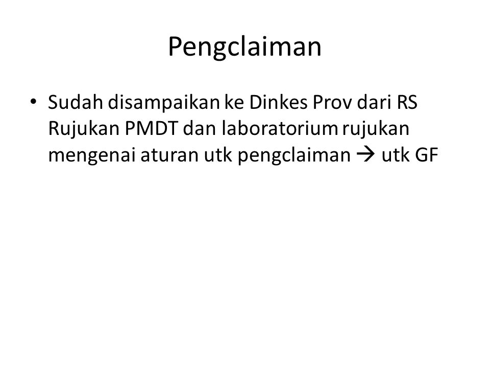 Pengclaiman Sudah disampaikan ke Dinkes Prov dari RS Rujukan PMDT dan laboratorium rujukan mengenai aturan utk pengclaiman  utk GF