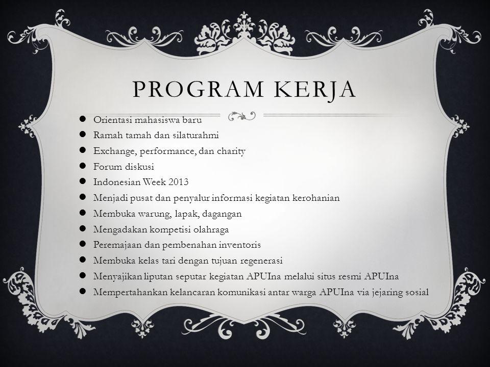 PROGRAM KERJA Orientasi mahasiswa baru Ramah tamah dan silaturahmi Exchange, performance, dan charity Forum diskusi Indonesian Week 2013 Menjadi pusat
