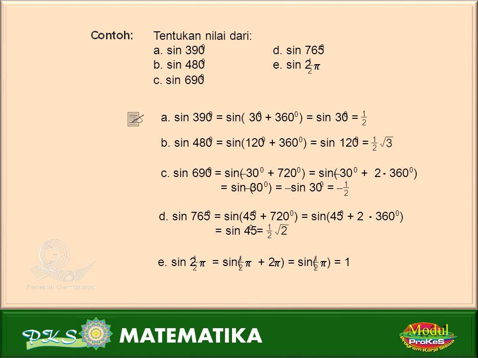 Modul Tentukan nilai dari: a.sin 390 0 d. sin 765 0 b.