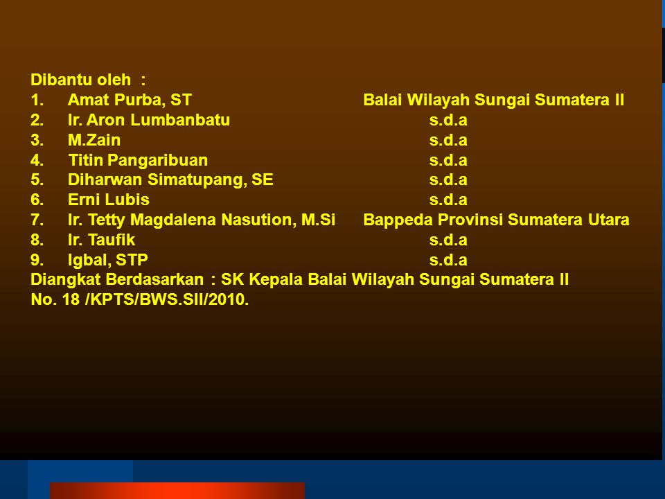 Dibantu oleh : 1.Amat Purba, STBalai Wilayah Sungai Sumatera II 2.Ir.