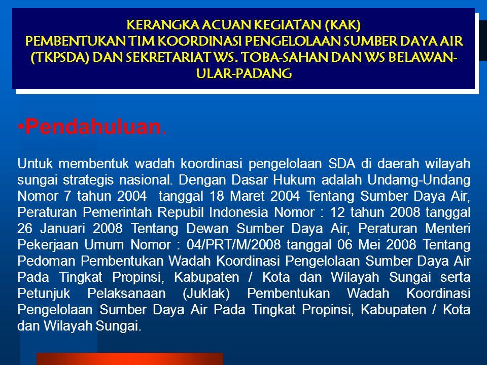 Dasar Hukum : 1.Undang-Undang Nomor 7 Tahun 2004 tentang Sumber Daya Air 2.Peraturan Pemerintah Republik Indonesia Nomor : 12 Tahun 2008 tenang Dewan