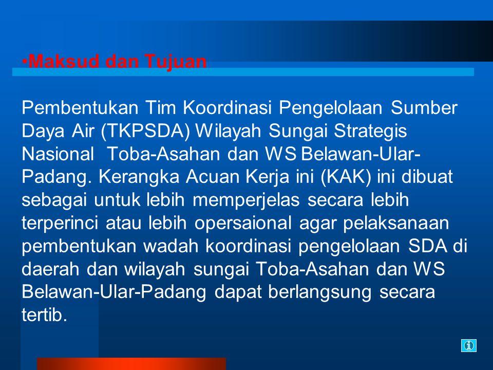 Maksud dan Tujuan Pembentukan Tim Koordinasi Pengelolaan Sumber Daya Air (TKPSDA) Wilayah Sungai Strategis Nasional Toba-Asahan dan WS Belawan-Ular- Padang.