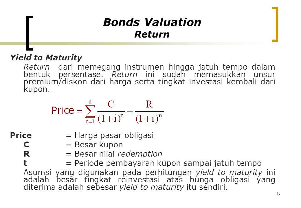 10 Yield to Maturity Return dari memegang instrumen hingga jatuh tempo dalam bentuk persentase. Return ini sudah memasukkan unsur premium/diskon dari