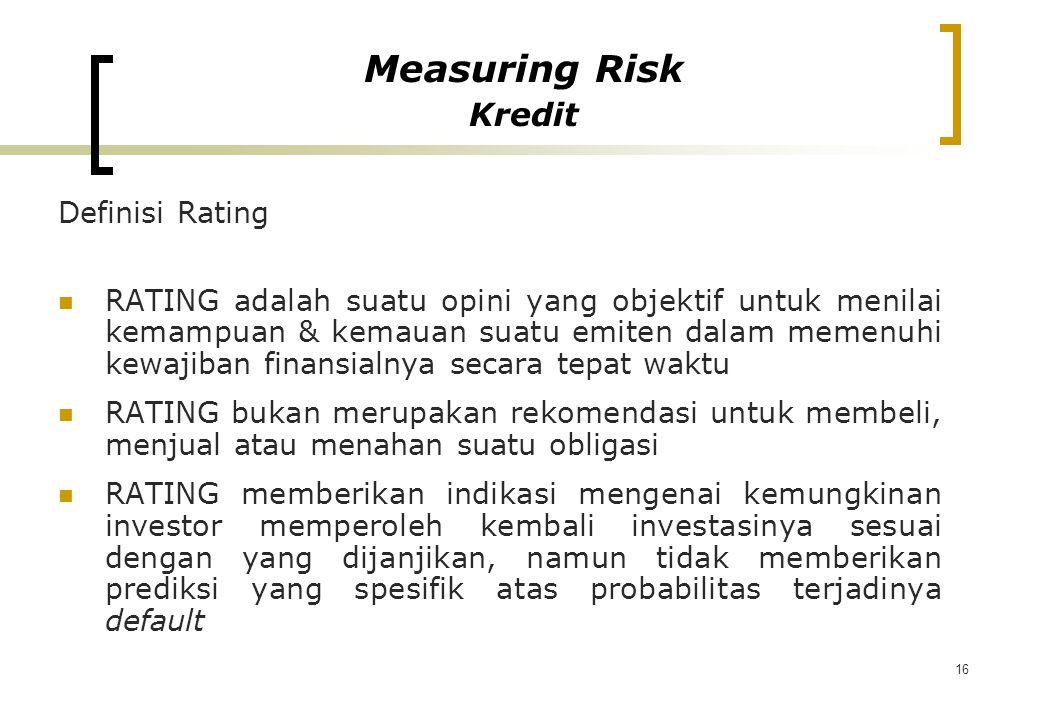16 Definisi Rating RATING adalah suatu opini yang objektif untuk menilai kemampuan & kemauan suatu emiten dalam memenuhi kewajiban finansialnya secara