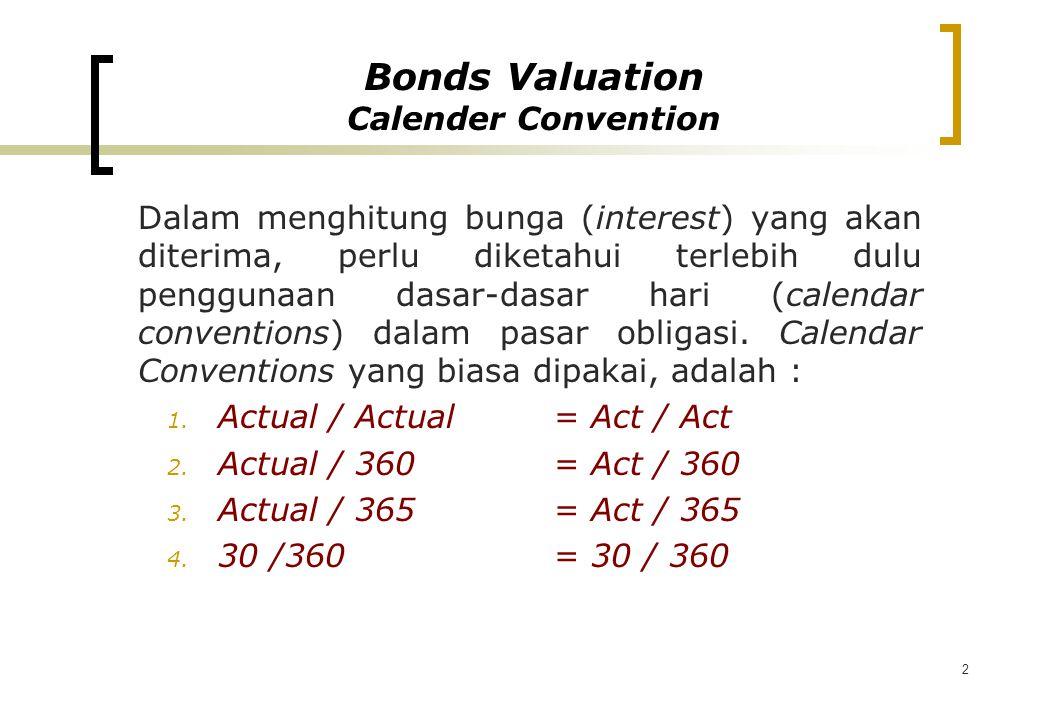 2 Dalam menghitung bunga (interest) yang akan diterima, perlu diketahui terlebih dulu penggunaan dasar-dasar hari (calendar conventions) dalam pasar o