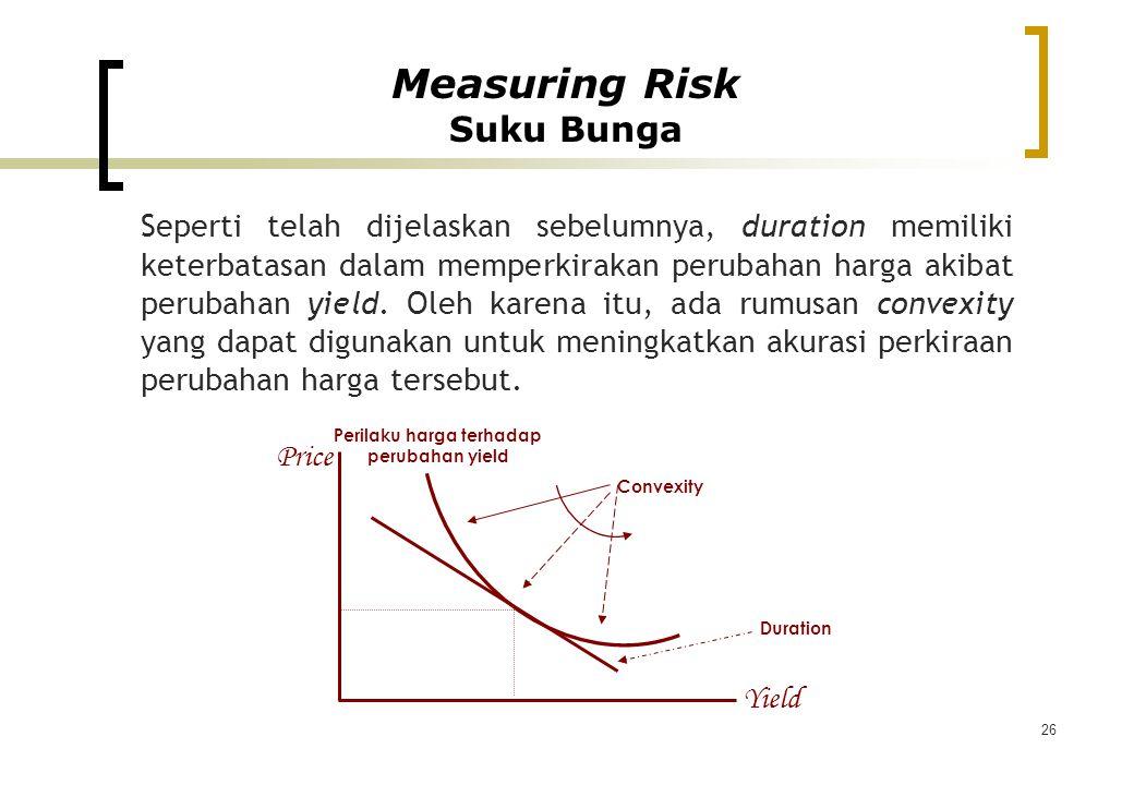 26 Seperti telah dijelaskan sebelumnya, duration memiliki keterbatasan dalam memperkirakan perubahan harga akibat perubahan yield. Oleh karena itu, ad