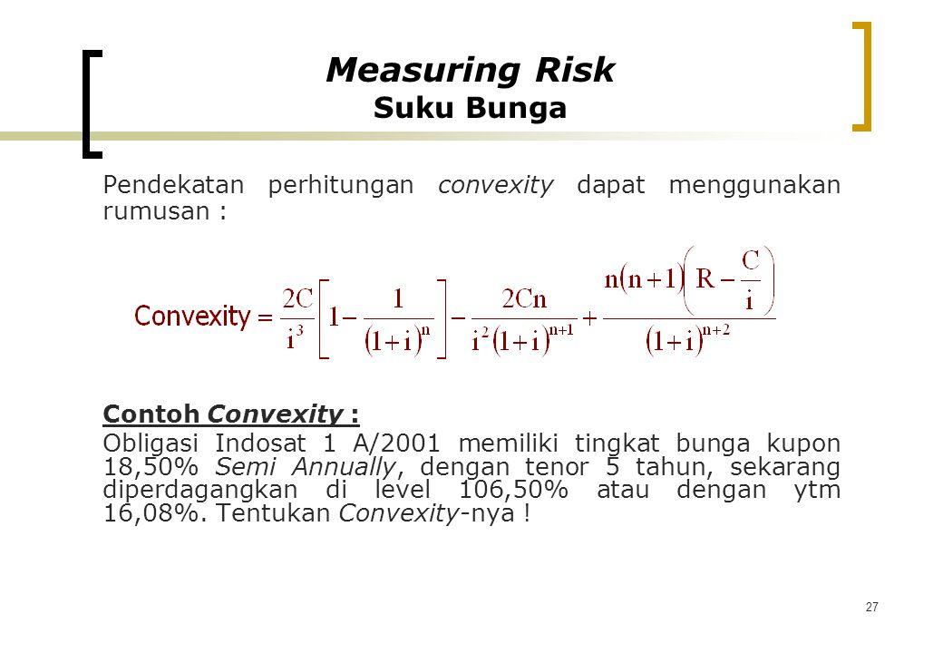 27 Pendekatan perhitungan convexity dapat menggunakan rumusan : Contoh Convexity : Obligasi Indosat 1 A/2001 memiliki tingkat bunga kupon 18,50% Semi